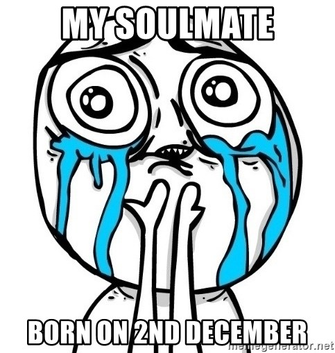 CuteGuy - MY SOULMATE BORN ON 2nd DECEMBER