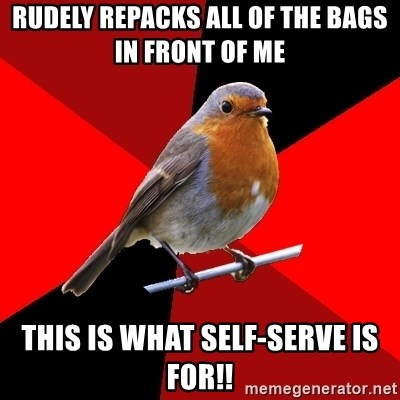 Retail Robin - Rudely repacks all of the bags in front of me this is what self-serve is for!!