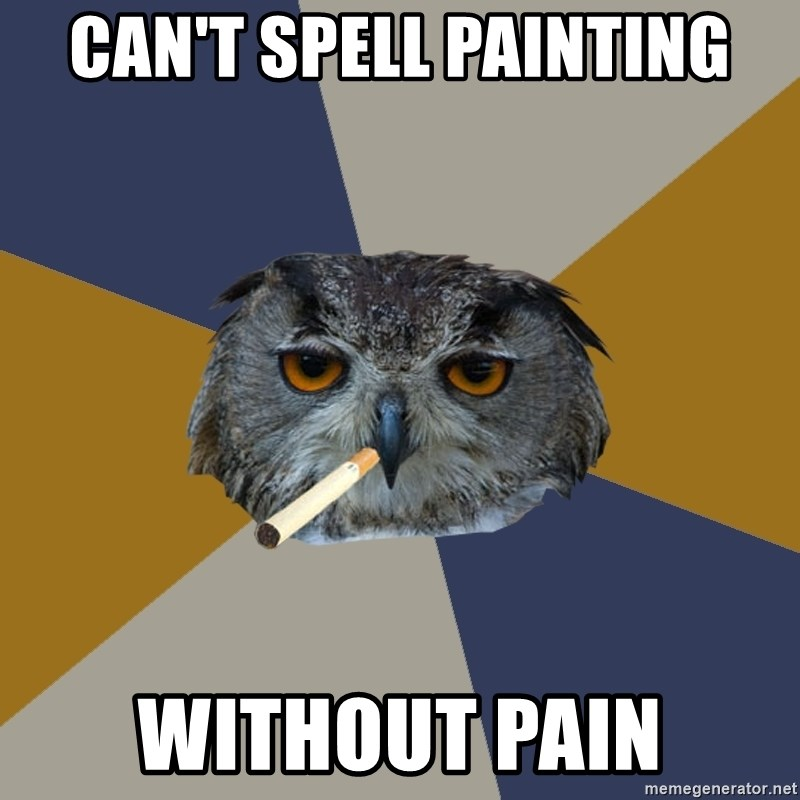Art Student Owl - can't spell Painting without pain