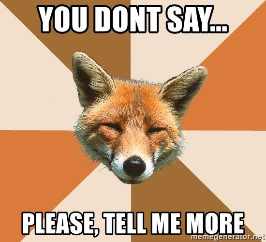 Condescending Fox - You dont say... Please, tell me more