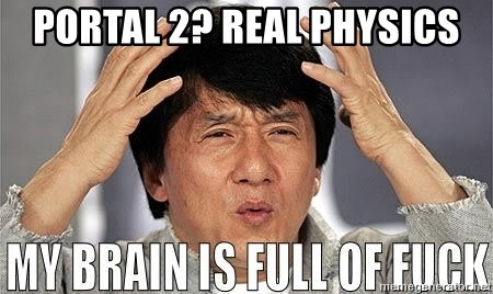 Portal 2? Real Physics - My Mind Is Full Of Fuck | Meme
