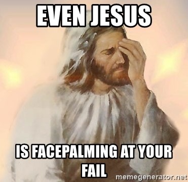 Facepalm Jesus - Even jesus is facepalming at your fail