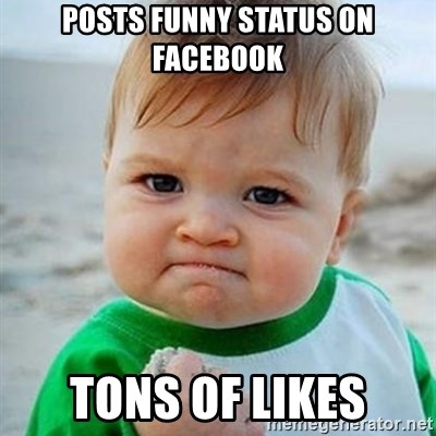 Posts funny status on facebook tons of likes - Victory Baby