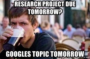 The Lazy College Senior - Research project due tomorrow? Googles Topic Tomorrow