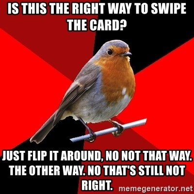 Retail Robin - Is this the right way to swipe the card? just flip it around, no not that way. the other way. no that's still not right.