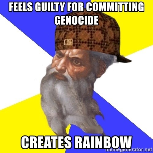 Scumbag God - feels guilty for committing genocide creates rainbow