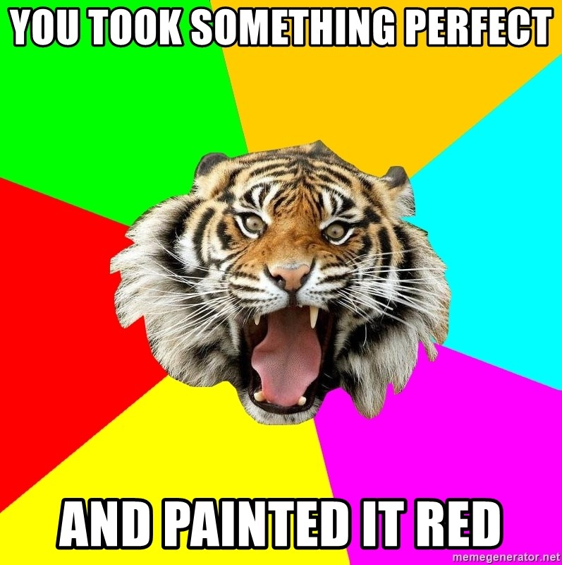 75465937776e1 You took something perfect and painted it red - Time Of The Month Tiger