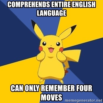 Pokemon Logic  - Comprehends entire english language can only remember four moves