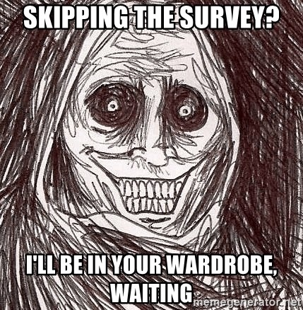 Horrifying Ghost - Skipping the survey? I'll be in your wardrobe, waiting