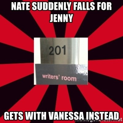 Gossip Girl Writers - NATE SUDDENLY FALLS FOR JENNY GETS WITH VANESSA INSTEAD