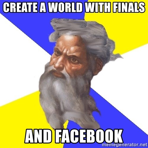 Advice God - CREATE A WORLD WITH FINALS AND FACEBOOK