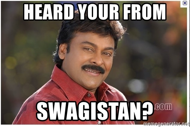 Typical Indian guy - heard your from  swagistan?