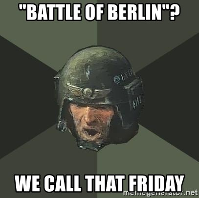 """Advice Guardsman - """"Battle of Berlin""""? We Call that Friday"""