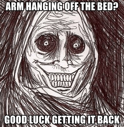 Boogeyman - Arm hanging off the bed? Good luck getting it back