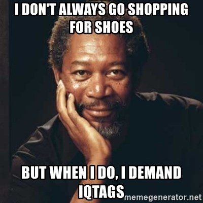 Morgan Freeman - I don't always go shopping for shoes But when I do, I demand IQTags