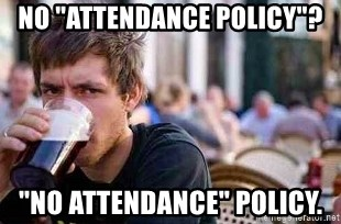 """The Lazy College Senior - NO """"ATTENDANCE POLICY""""? """"NO ATTENDANCE"""" POLICY."""