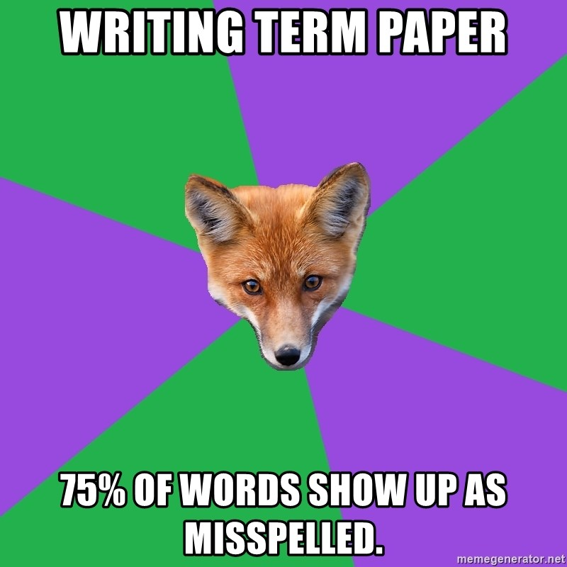 Anthropology Major Fox - writing term paper 75% of words Show up as misspelled.