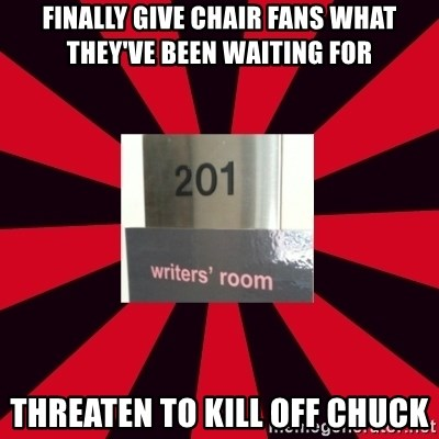 Gossip Girl Writers - Finally give chair fans what they've been waiting for threaten to kill off chuck