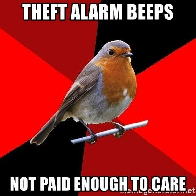 Retail Robin - theft alarm beeps not paid enough to care