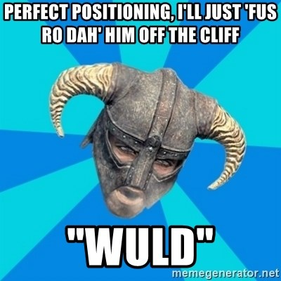 """skyrim stan - Perfect positioning, I'll just 'fus ro dah' him off the cliff """"WULD"""""""