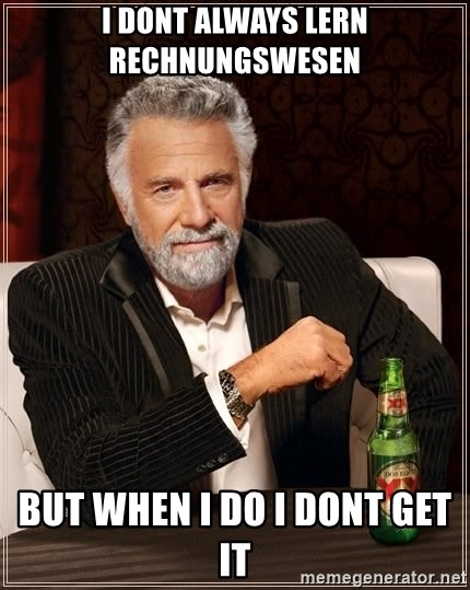 I Dont Always Lern Rechnungswesen But When I Do I Dont Get It The