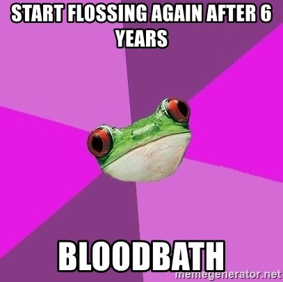 Foul Bachelorette Frog - START flossing AGAIN AFTER 6 YEARS BLOODBATH
