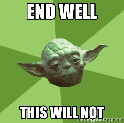 end well this will not end well this will not advice yoda gives meme generator