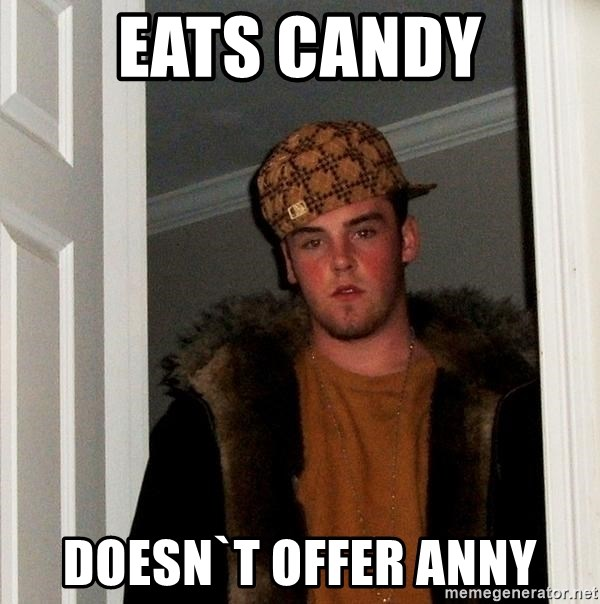 Scumbag Steve - eats candy doesn`t offer anny