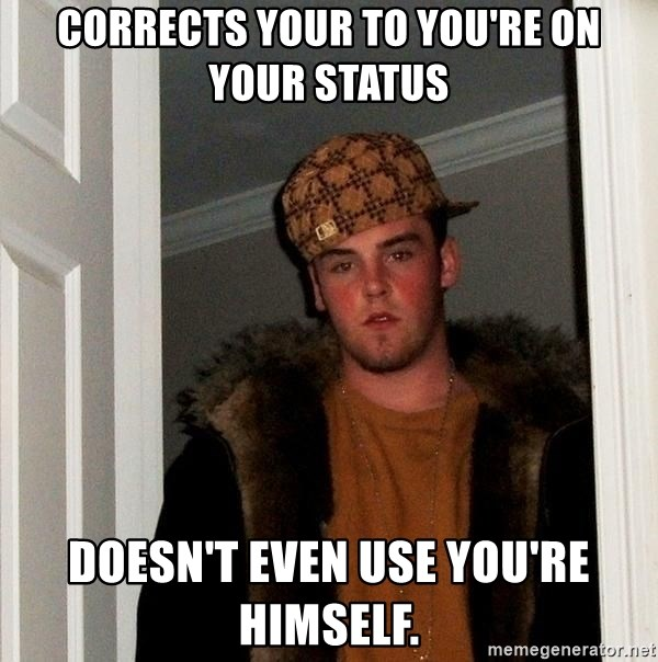 Scumbag Steve - corrects your to you're on your status Doesn't even use You're himself.