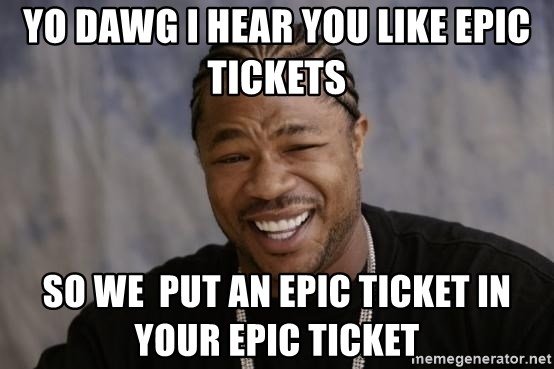 xzibit-yo-dawg - Yo Dawg I hear YOU like EPic Tickets So we  put an epic Ticket in your Epic Ticket