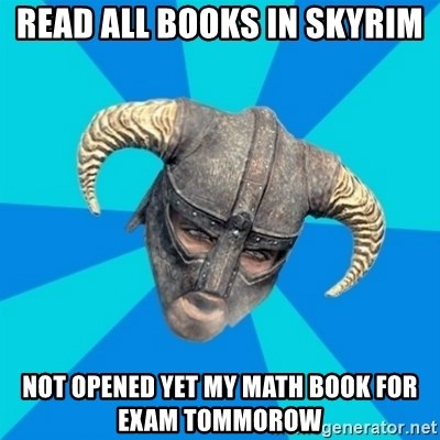 skyrim stan - Read all books in skyrim Not opened yet my math book for exam tommorow