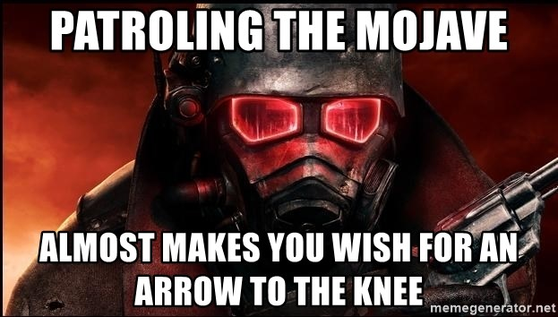 Fallout  - Patroling the mojave almost makes you wish for an arrow to the knee