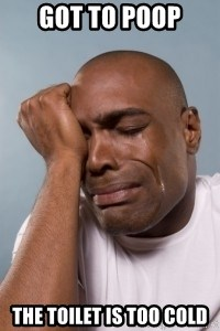 cryingblackman - GOT TO POOP  the toilet is too cold