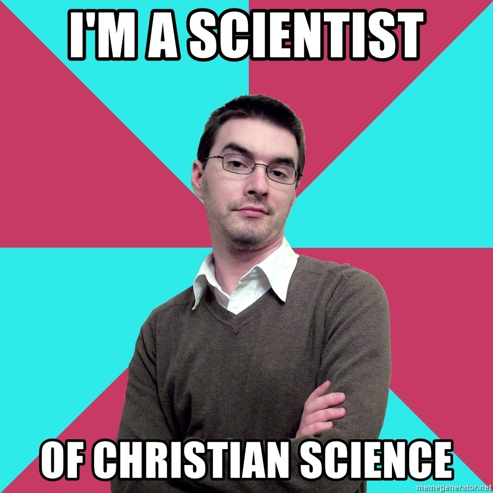 Im A Scientist Of Christian Science Privilege Denying Dude Meme