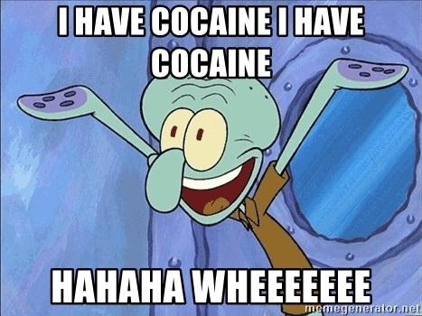 Guess What Squidward - i have cocaine i have cocaine hahaha wheeeeeee