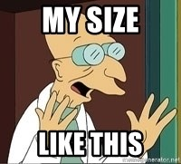 Professor Farnsworth - My size like this
