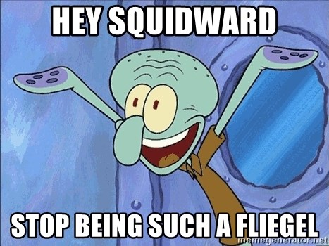 Guess What Squidward - hey squidward stop being such a fliegel
