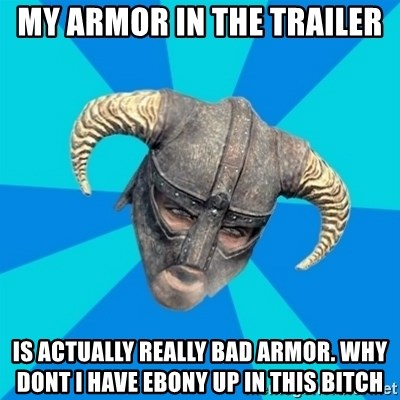 skyrim stan - my armor in the trailer is actually really bad armor. why dont i have Ebony up in this bitch