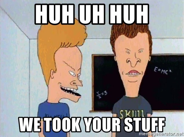 Beavis and butthead - huh uh huh we took your stuff