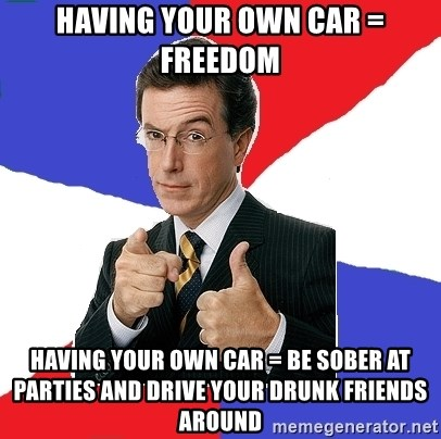 Freedom Meme - having your own car = freedom  having your own car = Be sober at parties and drive your drunk friends around