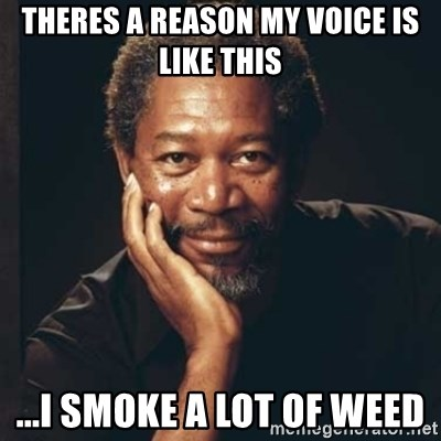 Morgan Freeman - Theres a reason my voice is like this ...i smoke a lot of weed