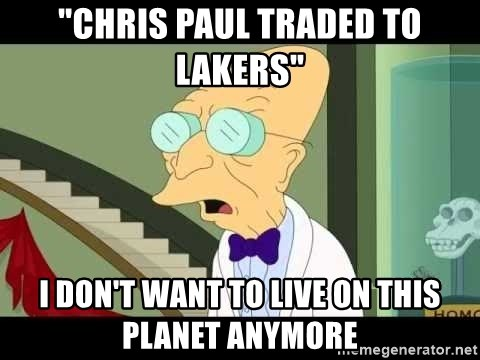 """I dont want to live on this planet - """"Chris Paul Traded to Lakers"""" I don't want to live on this planet anymore"""