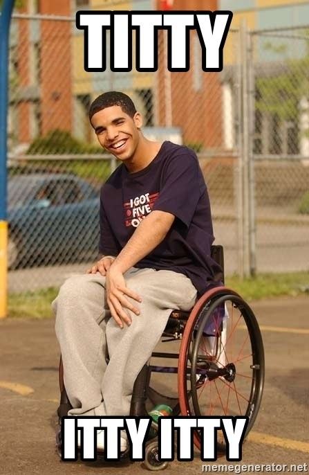 Drake Wheelchair - titty itty itty