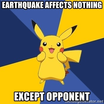 Pokemon Logic  - EARTHQUAKE AFFECTS NOTHING EXCEPT OPPONENT