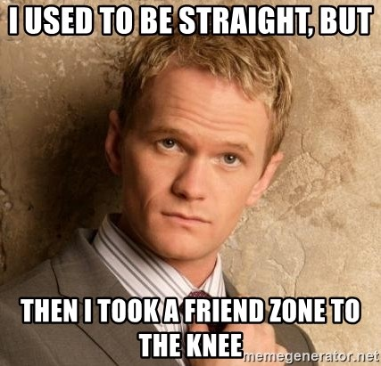 BARNEYxSTINSON - I Used to be straight, But then I took A friend zone to the knee