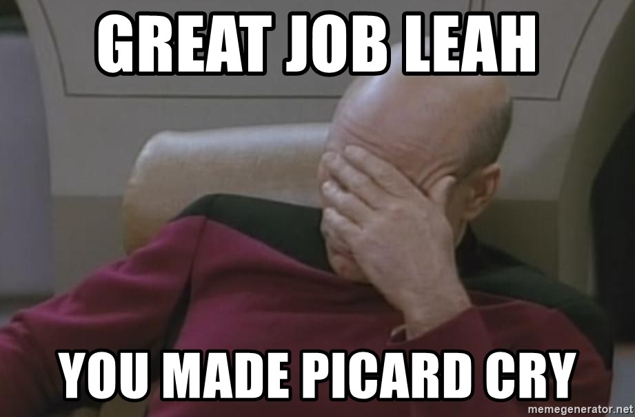 Picard - great job leah you made picard cry