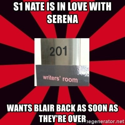 Gossip Girl Writers - s1 nate is in love with serena wants blair back as soon as they're over