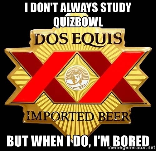 Dos Equis - I Don'T Always Study QuizBowl But When I Do, I'm Bored