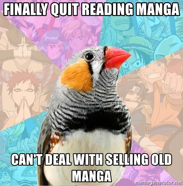 Former Otaku Finch - FINALLY QUIT READING MANGA CAN'T DEAL WITH SELLING OLD MANGA