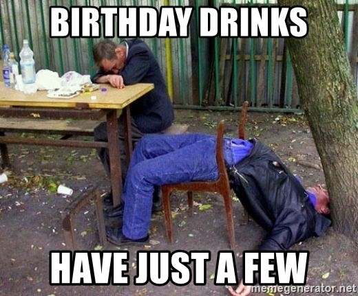 drunk - Birthday drinks Have just a few